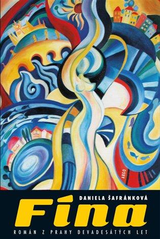 Fína:Román z Prahy devadesátých let - Daniela Šafránková | Booksquad.ink