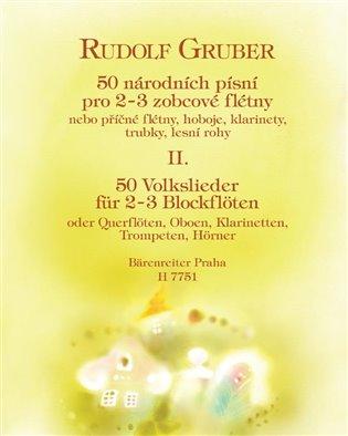 50 národních písní pro 2-3 zobcové flétny II. díl:nebo příčné flétny, hoboje, klarinety, trubky, lesní rohy - Rudolf Gruber | Booksquad.ink