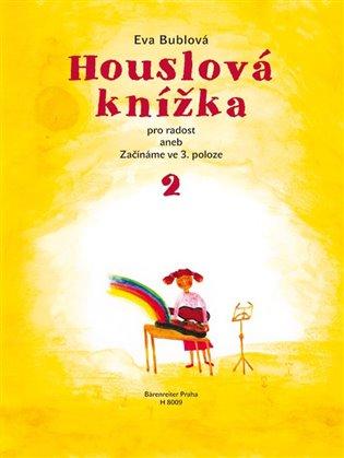 Houslová knížka pro radost 2:aneb Začínáme ve 3. poloze - Eva Bublová | Booksquad.ink