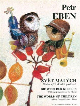 Svět malých:20 drobných skladeb pro klavír - Petr Eben | Booksquad.ink
