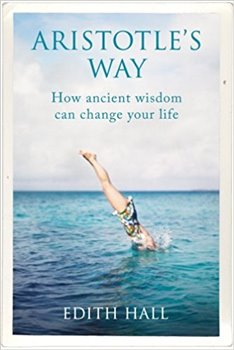 Aristotle's Way: How Ancient Wisdom Can Change Your Life