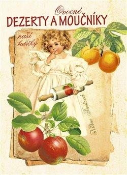 Obálka titulu Ovocné dezerty a moučníky naší babičky