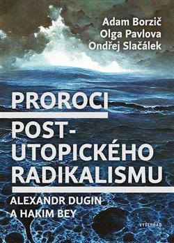 Obálka titulu Proroci postutopického radikalismu. Alexandr Dugin a Hakim Bey