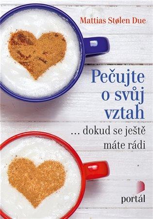 Pečujte o svůj vztah:dokud se máte ještě rádi - Mattias Stoelen Due | Booksquad.ink