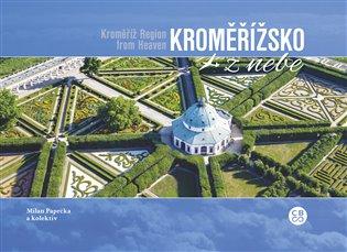 Kroměřížsko z nebe / Kroměříž Region From Heaven - Milan Paprčka, | Booksquad.ink
