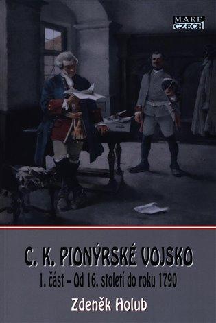 C.K. Pionýrské vojsko - 1. část:Od 16. století do roku 1790 - Zdeněk Holub | Booksquad.ink