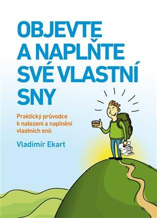 Objevte a naplňte své vlastní sny:Praktický průvodce k nalezení a naplnění vlastních snů - Vladimír Ekart | Booksquad.ink