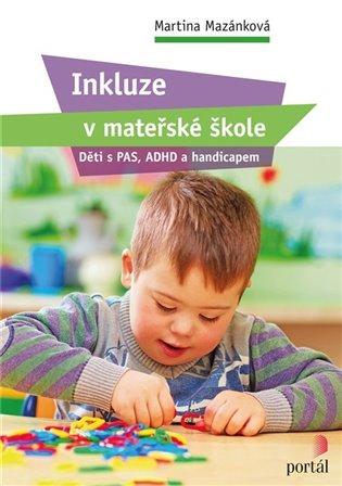 Inkluze v mateřské škole:Děti s PAS, ADHD a handicapem - Martina Mazánková | Booksquad.ink