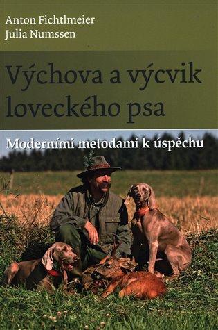 Výchova a výcvik loveckého psa:Moderními metodami k úspěchu - Anton Fichtlmeier, | Booksquad.ink