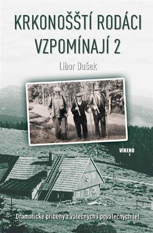 Krkonošští rodáci vzpomínají 2:Dramatické příběhy z válečných i poválečných let - Libor Dušek | Booksquad.ink