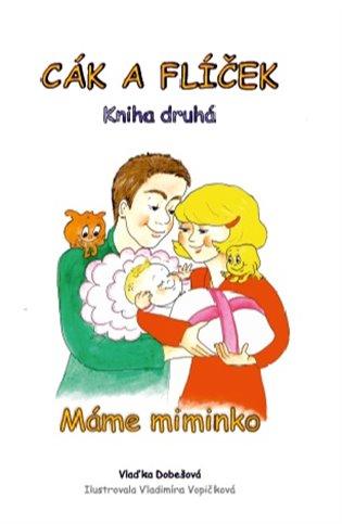Cák a Flíček - Máme miminko:Kniha druhá - Vlaďka Dobešová | Booksquad.ink