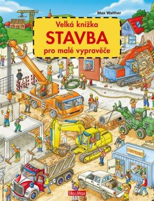 Velká knížka - STAVBA pro malé vypravěče - Max Walther | Booksquad.ink