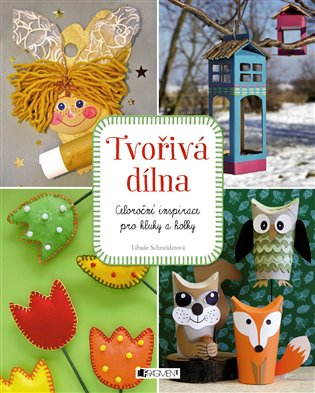 Tvořivá dílna:Celoroční inspirace pro kluky a holky - Libuše Schneiderová | Booksquad.ink