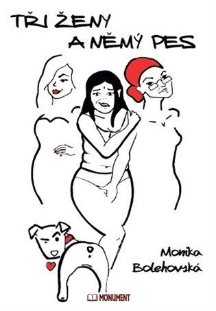 Tři ženy a němý pes - Monika Bolehovská | Booksquad.ink