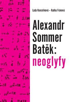 Obálka titulu Alexandr Sommer Batěk: neoglyfy