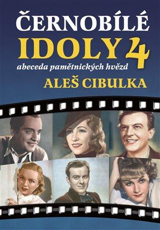 Černobílé idoly 4 - Abeceda pamětnických hvězd - Aleš Cibulka | Booksquad.ink