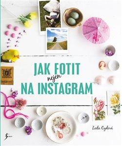 Obálka titulu Jak fotit nejen na Instagram