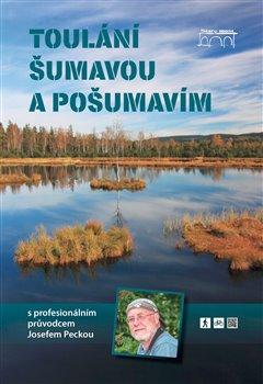 Obálka titulu Toulání Šumavou a Pošumavím s profesionálním průvodcem Josefem Peckou