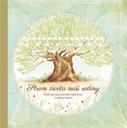 Obálka titulu Strom života naší rodiny - Kniha pro zaznamenávání rodokmenu a rodinné historie