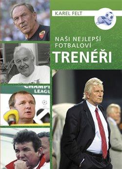 Obálka titulu Naši nejlepší fotbaloví trenéři
