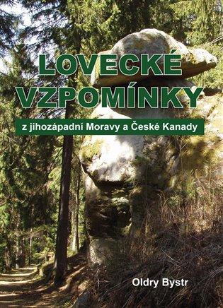 Lovecké vzpomínky z jihozápadní Moravy a České Kanady - Oldry Bystr | Booksquad.ink