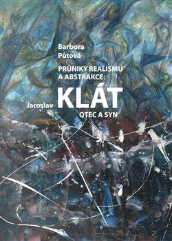 Obálka titulu Průnik realismu a abstrakce: Jaroslav Klát otec a syn