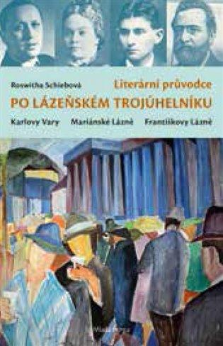 Literární průvodce po lázeňském trojúhelníku:Karlovy Vary, Mariánské Lázně, Františkovy Lázně - Roswitha Schiebová   Replicamaglie.com