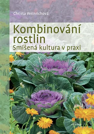 Kombinování rostlin - Smíšená kultura v praxi - Christina Weinrichová | Booksquad.ink