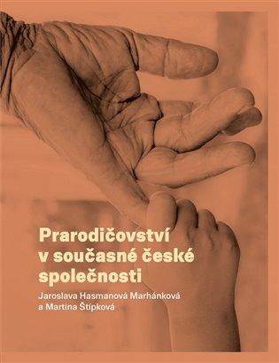 Prarodičovství v současné české společnosti - Jaroslava Hasmanová Marhánková, | Booksquad.ink