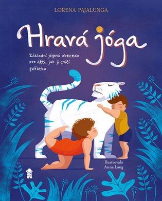 Hravá jóga - Základní jógová abeceda, jak ji cvičí zvířátka - Lorena V. Pajalunga | Booksquad.ink