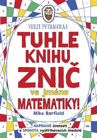 Tuhle knihu znič ve jménu matematiky: Verze Pythagoras - Mike Barfield | Booksquad.ink
