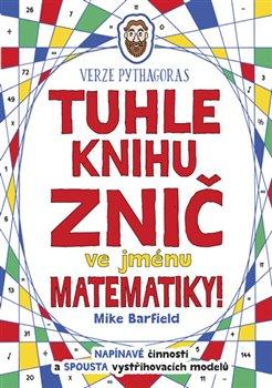 Obálka titulu Tuhle knihu znič ve jménu matematiky: Verze Pythagoras