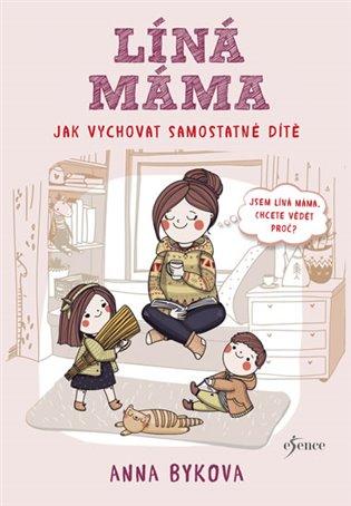 Líná máma - Jak vychovat dítě - Anna Byková | Booksquad.ink