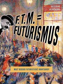 Obálka titulu F. T. M. = Futurismus