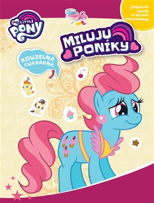 My Little Pony - Miluju poníky!:Kouzelná cukrárna - -   Booksquad.ink