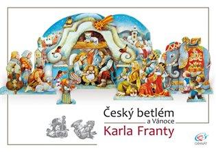 Český betlém a Vánoce Karla Franty - - | Booksquad.ink