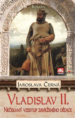 Vladislav II.:Nečekaný vzestup zavrženého dědice - Jaroslava Černá | Booksquad.ink