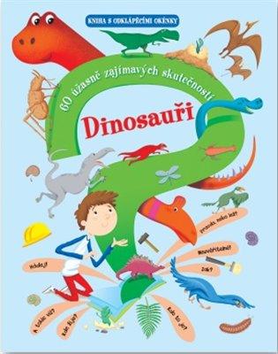 Dinosauři – 60 úžasně zajímavých skutečností:Kniha s odklápěcími okénky - -   Booksquad.ink