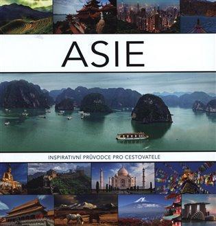Asie:Inspirativní průvodce pro cestovatele - Kim Egberts | Booksquad.ink