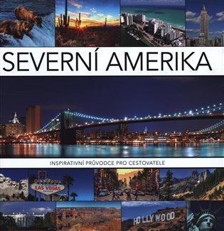 Severní Amerika:Inspirativní průvodce pro cestovatele - -   Booksquad.ink