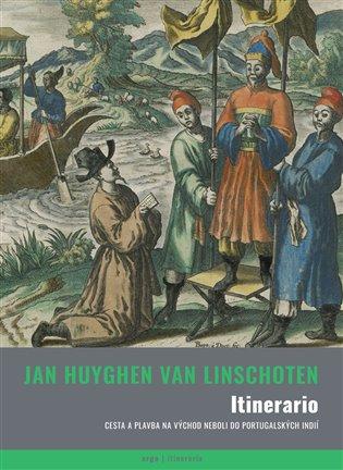 Itinerario:cesta a plavba na východ neboli do Portugalských Indií (1579-1592) - Jan Huygen van Linschoten | Booksquad.ink
