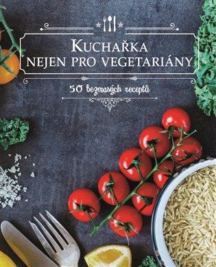 Kuchařka nejen pro vegetariány:50 bezmasých receptů - - | Booksquad.ink