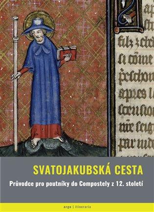Svatojakubská cesta - Průvodce pro poutniky do Compostely z 12.století