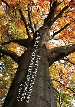 Obálka titulu Teologické kořeny a současná teologie Nové apoštolské reformace