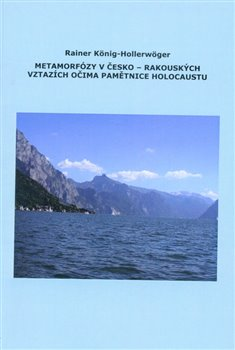 Obálka titulu Metamorfózy v Česko-Rakouských vztazích očima pamětnice holocaustu