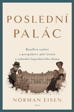 Poslední palác:Bouřlivé století z perspektivy pěti životů a jednoho legendárního domu - Norman L. Eisen | Booksquad.ink