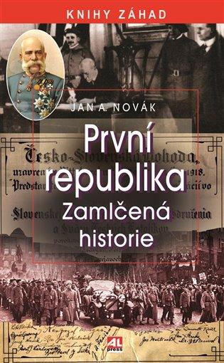 První republika:Zamlčená historie - Jan A. Novák | Booksquad.ink