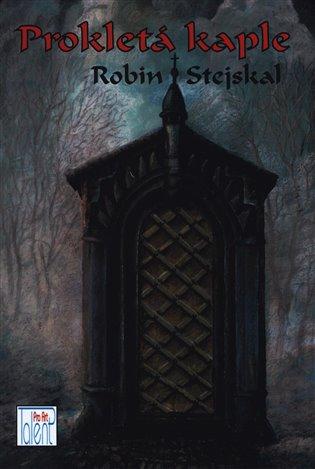 Prokletá kaple - Robin Stejskal | Booksquad.ink