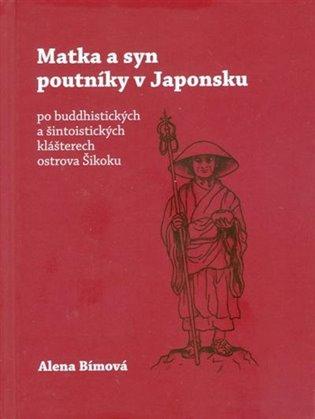 Matka a syn poutníky v Japonsku:po buddhistických a šintoistických klášterech ostrova Šikoku - Alena Bímová | Booksquad.ink
