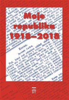 Obálka titulu Moje republika 1918 – 2018